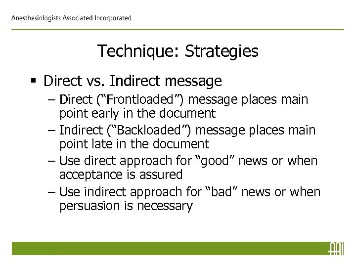 "Technique: Strategies § Direct vs. Indirect message – Direct (""Frontloaded"") message places main point"
