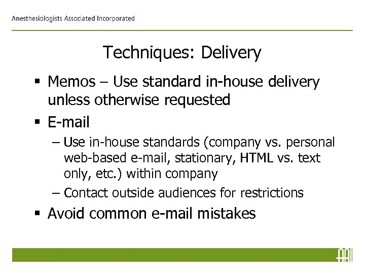 Techniques: Delivery § Memos – Use standard in-house delivery unless otherwise requested § E-mail