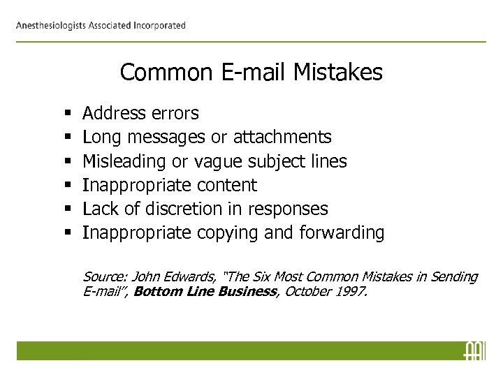 Common E-mail Mistakes § § § Address errors Long messages or attachments Misleading or