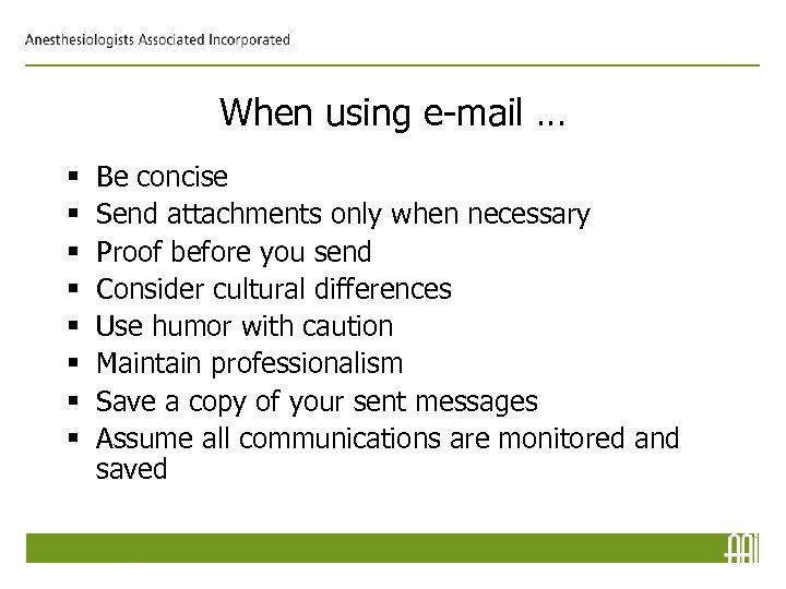 When using e-mail … § § § § Be concise Send attachments only when