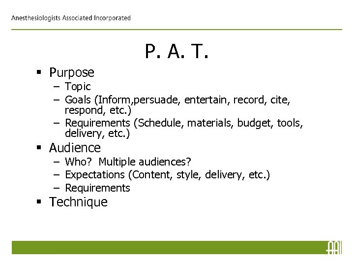 P. A. T. § Purpose – Topic – Goals (Inform, persuade, entertain, record, cite,