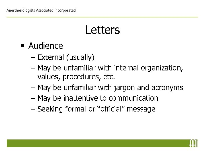 Letters § Audience – External (usually) – May be unfamiliar with internal organization, values,