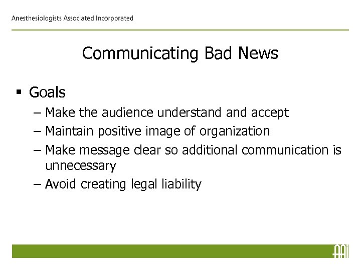 Communicating Bad News § Goals – Make the audience understand accept – Maintain positive