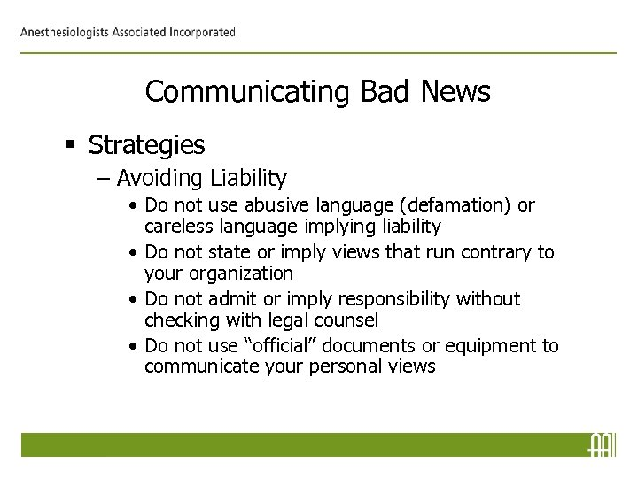 Communicating Bad News § Strategies – Avoiding Liability • Do not use abusive language