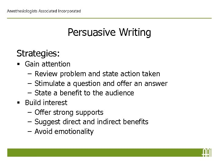 Persuasive Writing Strategies: § Gain attention – Review problem and state action taken –