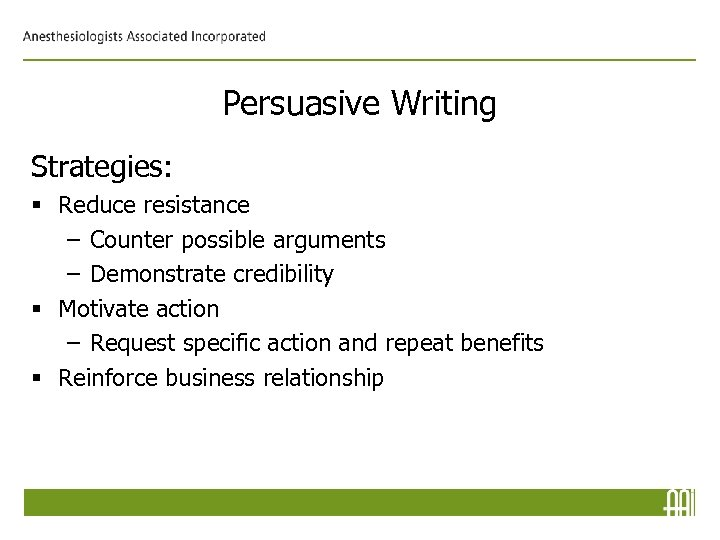 Persuasive Writing Strategies: § Reduce resistance – Counter possible arguments – Demonstrate credibility §