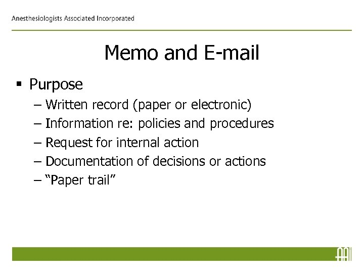 Memo and E-mail § Purpose – – – Written record (paper or electronic) Information