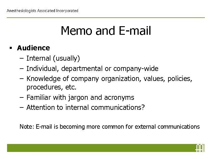 Memo and E-mail § Audience – Internal (usually) – Individual, departmental or company-wide –