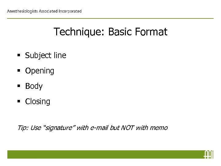 Technique: Basic Format § Subject line § Opening § Body § Closing Tip: Use