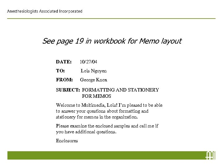 See page 19 in workbook for Memo layout DATE: 10/27/04 TO: Lois Nguyen FROM: