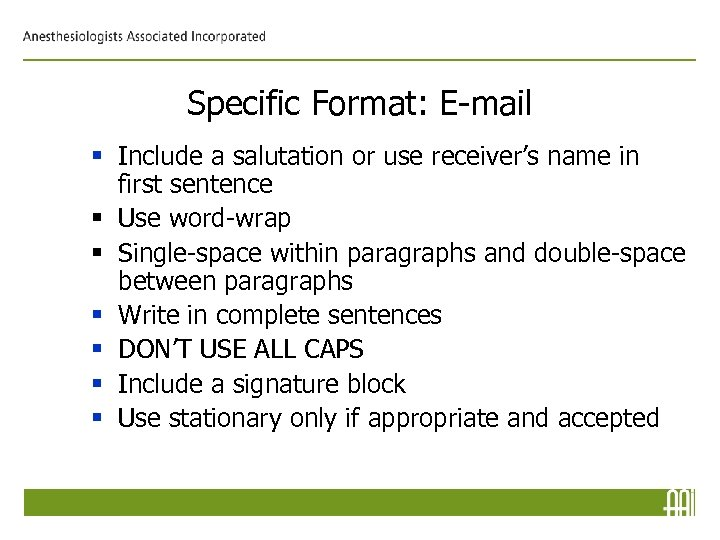 Specific Format: E-mail § Include a salutation or use receiver's name in first sentence