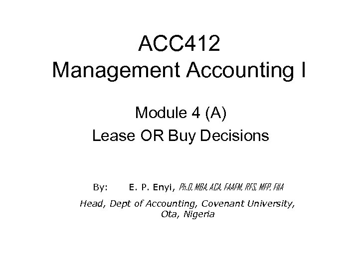 ACC 412 Management Accounting I Module 4 (A) Lease OR Buy Decisions By: E.