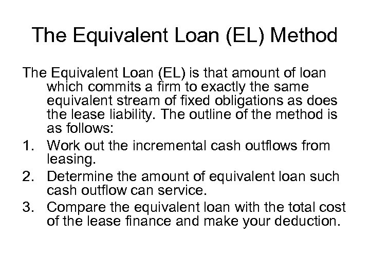 The Equivalent Loan (EL) Method The Equivalent Loan (EL) is that amount of loan
