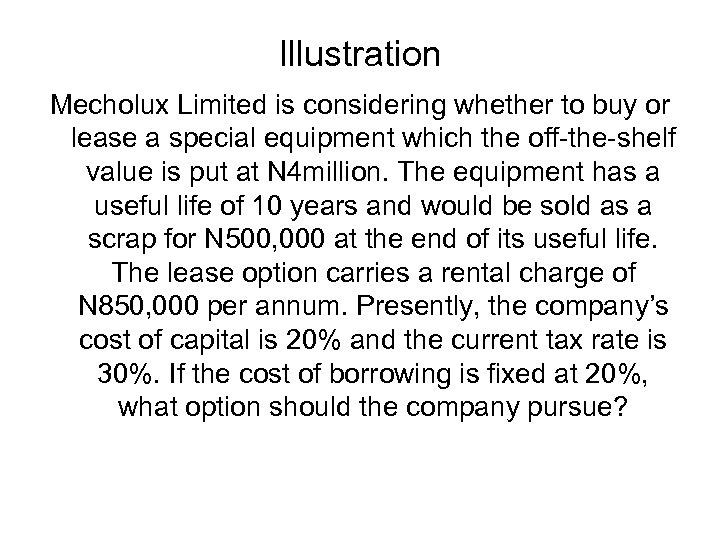 Illustration Mecholux Limited is considering whether to buy or lease a special equipment which