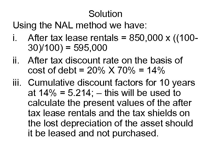 Solution Using the NAL method we have: i. After tax lease rentals = 850,