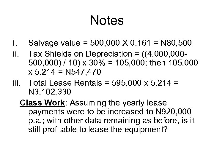 Notes i. ii. Salvage value = 500, 000 X 0. 161 = N 80,