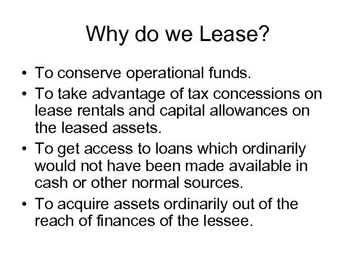 Why do we Lease? • To conserve operational funds. • To take advantage of