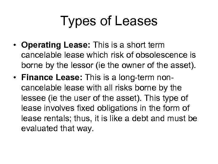 Types of Leases • Operating Lease: This is a short term cancelable lease which
