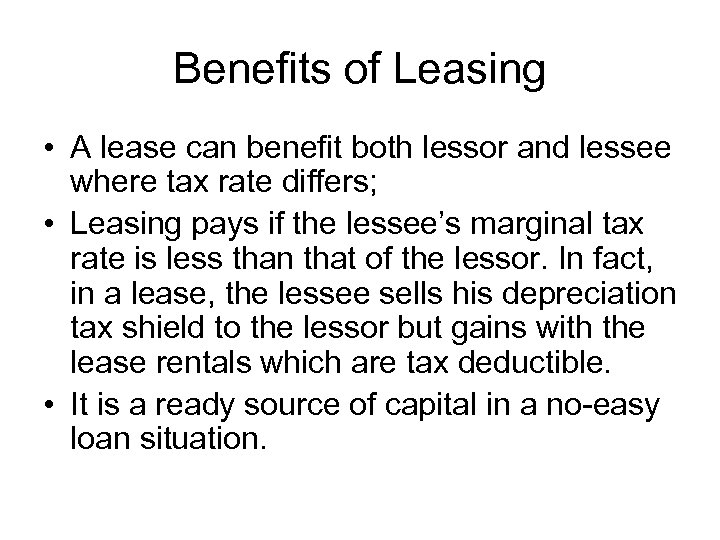 Benefits of Leasing • A lease can benefit both lessor and lessee where tax