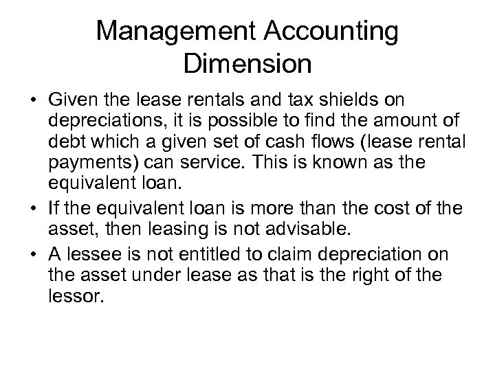 Management Accounting Dimension • Given the lease rentals and tax shields on depreciations, it