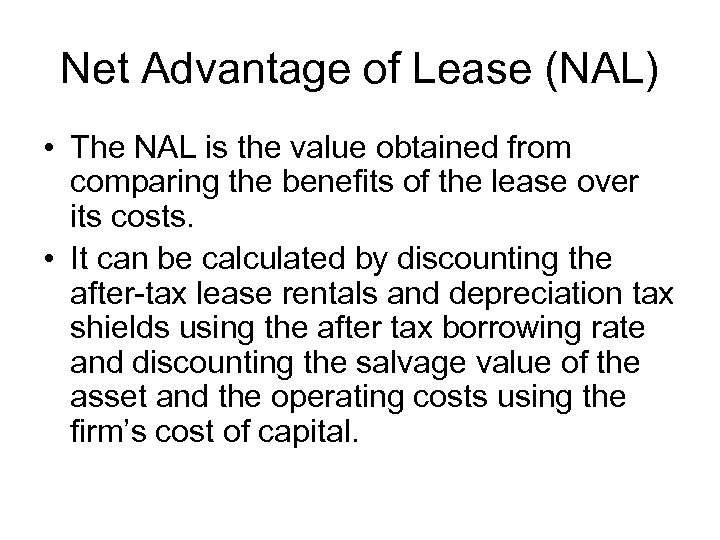 Net Advantage of Lease (NAL) • The NAL is the value obtained from comparing