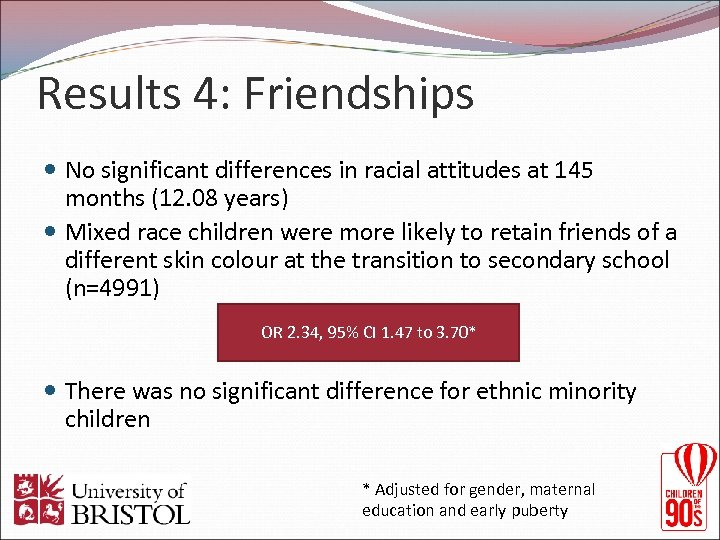 Results 4: Friendships No significant differences in racial attitudes at 145 months (12. 08