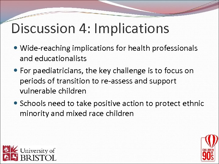 Discussion 4: Implications Wide-reaching implications for health professionals and educationalists For paediatricians, the key