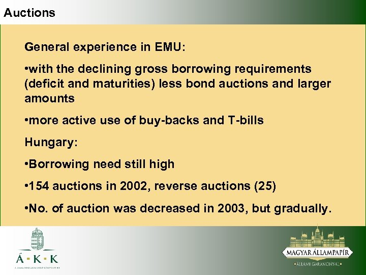Auctions General experience in EMU: • with the declining gross borrowing requirements (deficit and