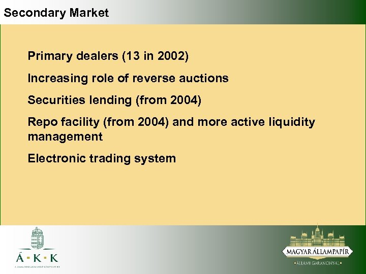 Secondary Market Primary dealers (13 in 2002) Increasing role of reverse auctions Securities lending