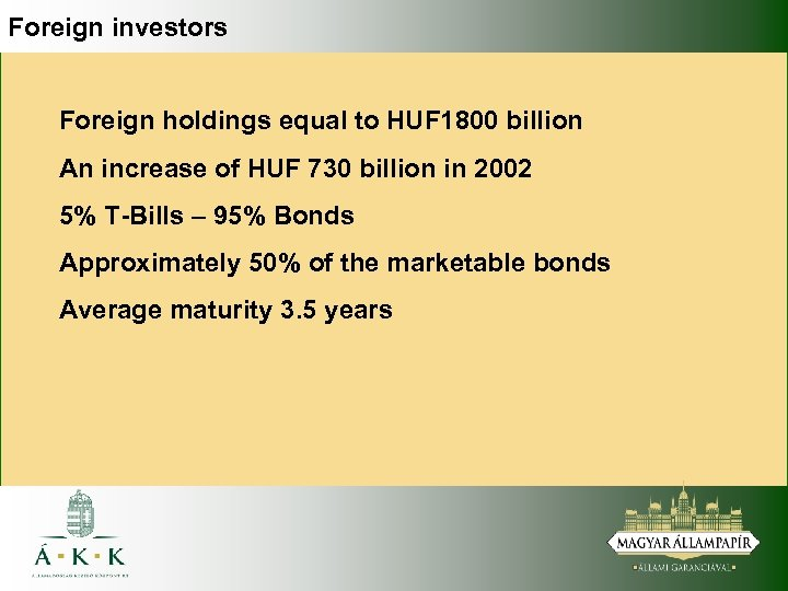 Foreign investors Foreign holdings equal to HUF 1800 billion An increase of HUF 730