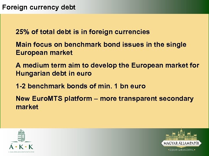 Foreign currency debt 25% of total debt is in foreign currencies Main focus on