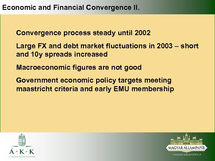 Economic and Financial Convergence II. Convergence process steady until 2002 Large FX and debt