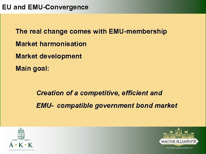 EU and EMU-Convergence The real change comes with EMU-membership Market harmonisation Market development Main
