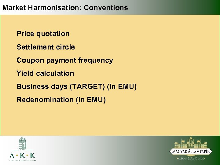 Market Harmonisation: Conventions Price quotation Settlement circle Coupon payment frequency Yield calculation Business days