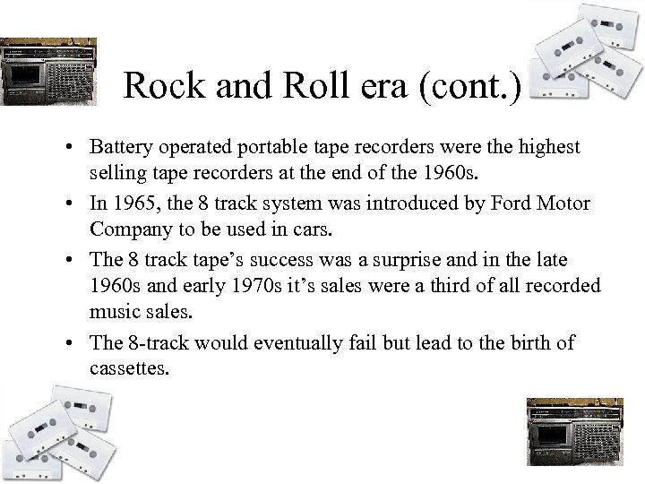 Rock and Roll era (cont. ) • Battery operated portable tape recorders were the