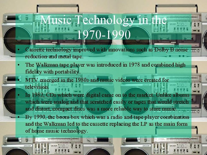 Music Technology in the 1970 -1990 • Cassette technology improved with innovations such as