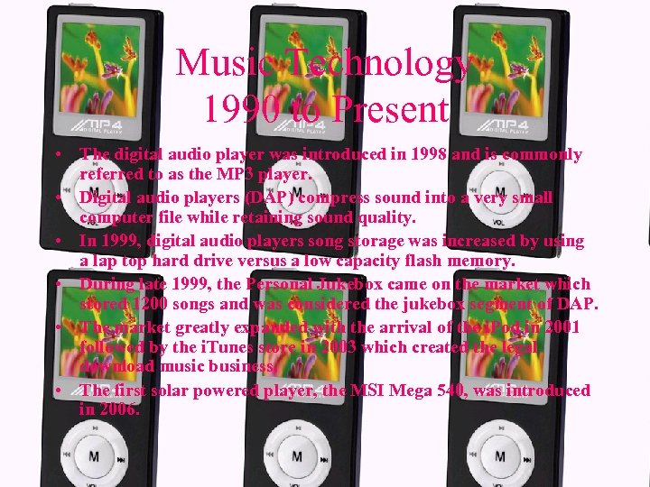 Music Technology 1990 to Present • The digital audio player was introduced in 1998