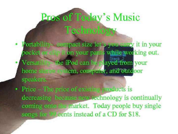 Pros of Today's Music Technology • Portability- compact size let's you carry it in