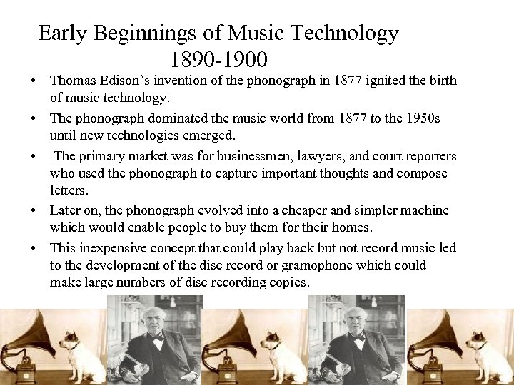 Early Beginnings of Music Technology 1890 -1900 • Thomas Edison's invention of the phonograph