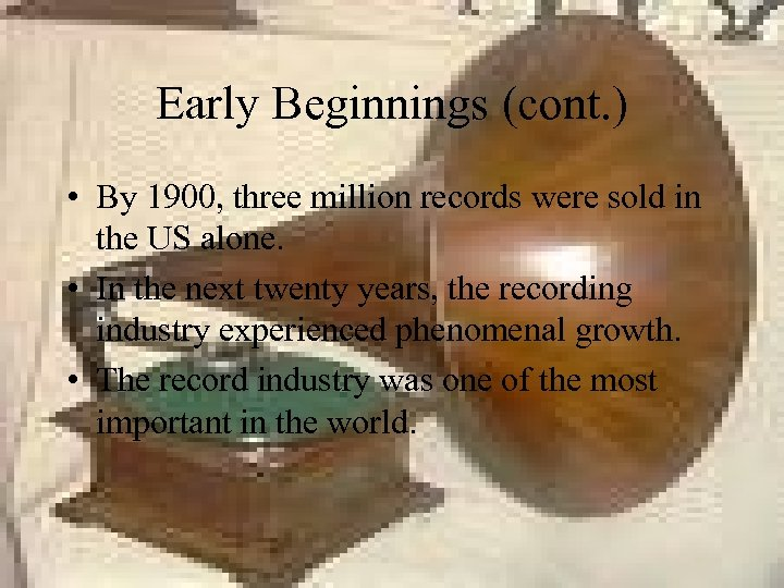 Early Beginnings (cont. ) • By 1900, three million records were sold in the