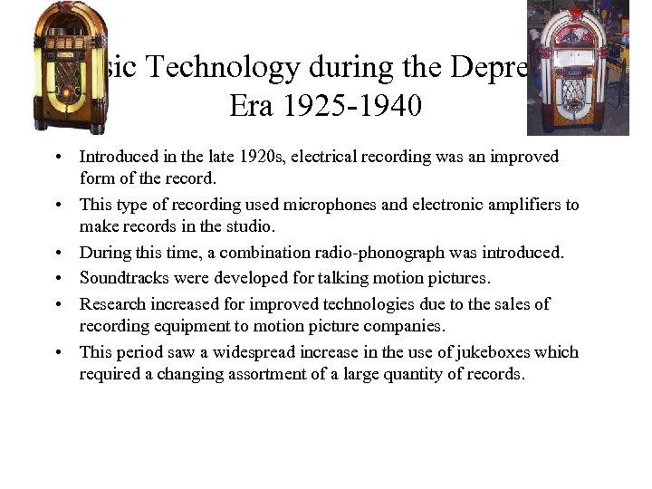 Music Technology during the Depression Era 1925 -1940 • Introduced in the late 1920
