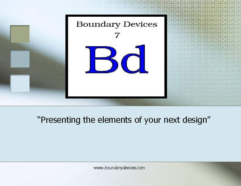 """""""Presenting the elements of your next design"""" www. boundarydevices. com"""