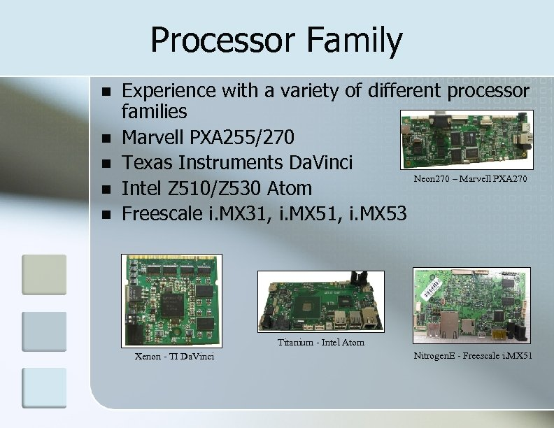 Processor Family Experience with a variety of different processor families Marvell PXA 255/270 Texas