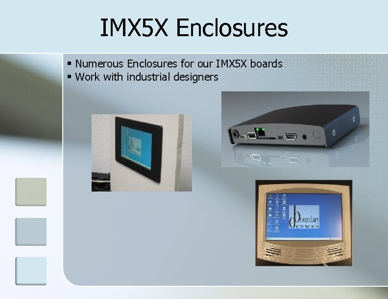 IMX 5 X Enclosures Numerous Enclosures for our IMX 5 X boards Work with