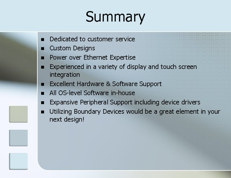 Summary Dedicated to customer service Custom Designs Power over Ethernet Expertise Experienced in a