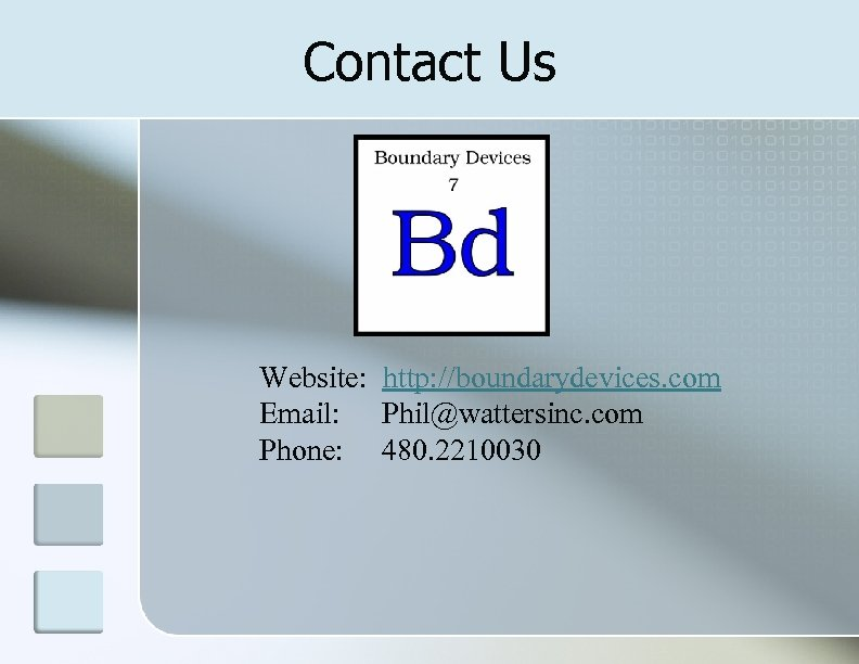 Contact Us Website: http: //boundarydevices. com Email: Phil@wattersinc. com Phone: 480. 2210030