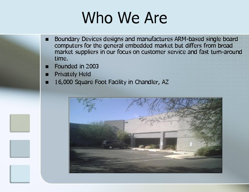 Who We Are Boundary Devices designs and manufactures ARM-based single board computers for the