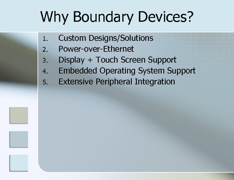 Why Boundary Devices? 1. 2. 3. 4. 5. Custom Designs/Solutions Power-over-Ethernet Display + Touch