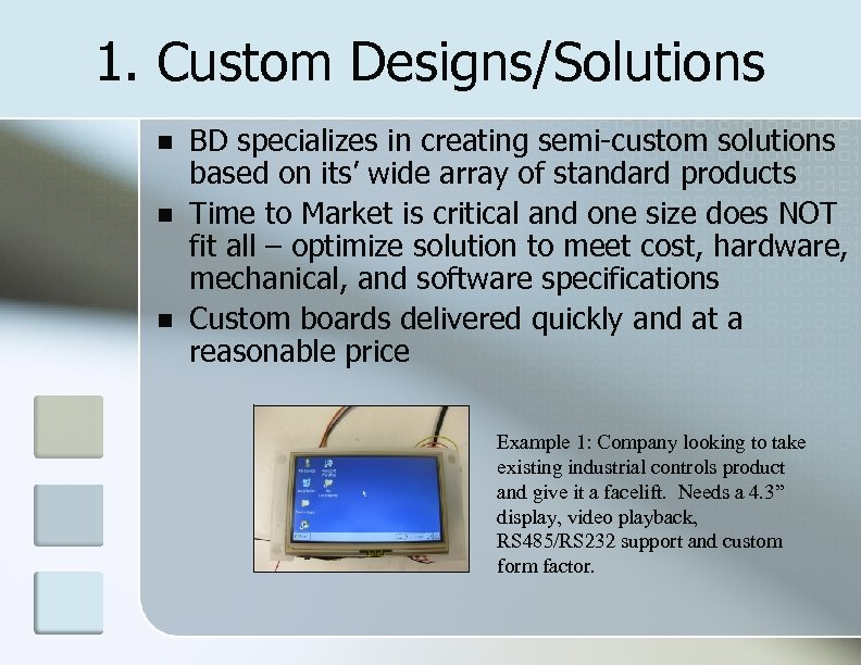 1. Custom Designs/Solutions BD specializes in creating semi-custom solutions based on its' wide array