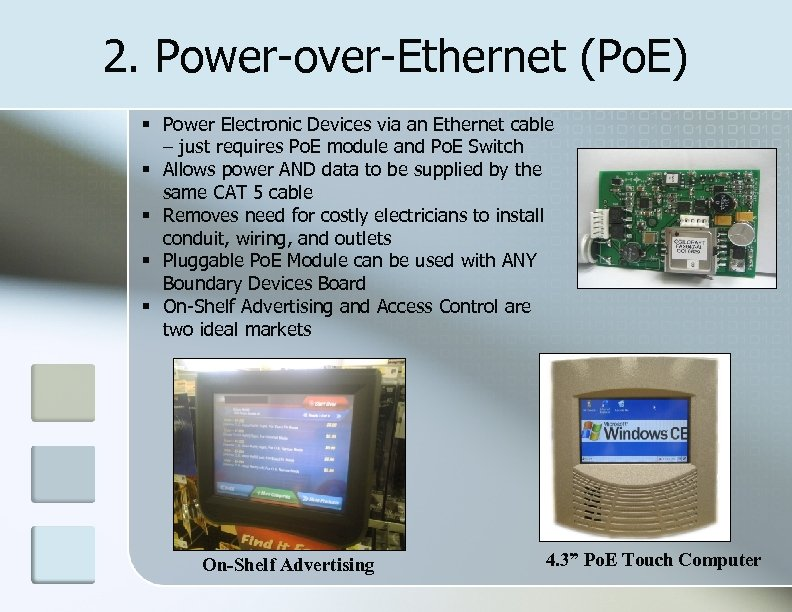 2. Power-over-Ethernet (Po. E) Power Electronic Devices via an Ethernet cable – just requires